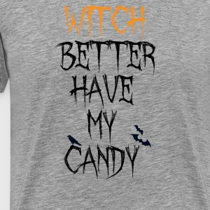 Funny Holiday Witch Better Have My Candy Halloween - Men's Premium T-Shirt