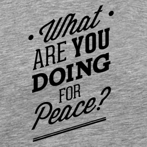 what_are_you_doing_for_peace-01 - Men's Premium T-Shirt