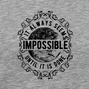 Tshirt Always-Seems-Impossible Until It Is Done! - Men's Premium T-Shirt