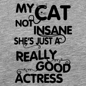 cat My cat is not insane she s just a really good - Men's Premium T-Shirt