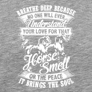 Horse Shirt Breathe Deep Horse Smell Tee Shirts - Men's Premium T-Shirt