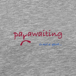 Parawaiting is not a sport... - Men's Premium T-Shirt