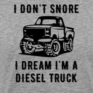 I Don't Snore I Dream I'm A Diesel Truck