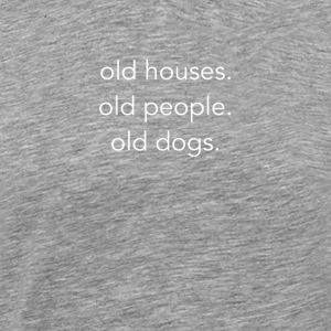 Old Houses Old People Old Dogs