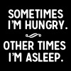 Sometimes I'm hungry other times I'm asleep - Men's Premium T-Shirt