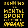 Running is a mental sport and we're all insane - Men's Premium T-Shirt