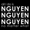 Nguyen Nguyen Nguyen No Matter What - Men's Premium T-Shirt