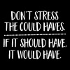 Don't Stress The Could Haves... - Men's Premium T-Shirt