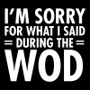 I'm Sorry For What I Said During The WOD - Men's Premium T-Shirt