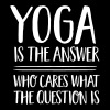 Yoga Is The Answer- Who Cares What The Question Is - Men's Premium T-Shirt