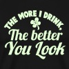 THE MORE I DRINK, The better you look! with a shamrock - Men's Premium T-Shirt