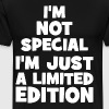 I'm Not Special. I'm Just Limited Edition. - Men's Premium T-Shirt