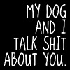 My dog and I talk shit about you - Men's Premium T-Shirt