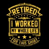I Worked My Whole Life - Men's Premium T-Shirt