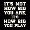 Not How Big You Are It's How Big You Play T-Shirt - Men's Premium T-Shirt