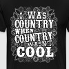 Was Country When Country Wasn't Cool Graphic Shirt - Men's Premium T-Shirt