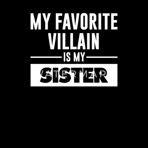 becb3c8d ... Favorite Villain is My Sister Funny T- Shirt -. Do you want to edit the  design?