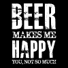 Beer makes me happy you not so much - Men's Premium T-Shirt