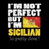 Im Not Perfect Im Sicilian So Pretty Close T-shirt - Men's Premium T-Shirt