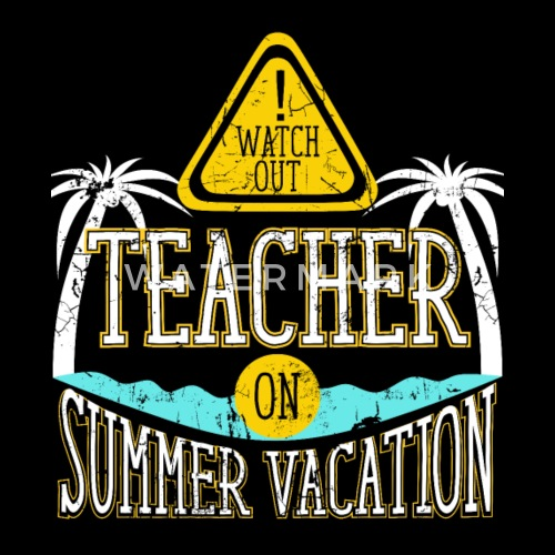 def8e3befddb Watch Out Teacher on Summer Vacation Educator - Men s Premium T-Shirt.  Back. Back. Design