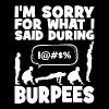 I'm Sorry For What I Said During Burpees - Men's Premium T-Shirt