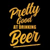 Pretty good at drinking Beer - Men's Premium T-Shirt