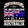 May Live in UK Story Began in Australia Flag - Men's Premium T-Shirt