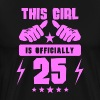 This Girl Is Officially 25 - Men's Premium T-Shirt
