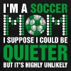 Im A Soccer Mom I Suppose I Could Be Quieter - Men's Premium T-Shirt