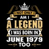 Not Only Am I A Legend I Was Born In June 1979 - Men's Premium T-Shirt