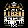 Not Only Am I A Legend I Was Born In October 1980 - Men's Premium T-Shirt