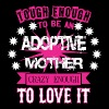 Tough Enough Tobe An Adoptive Mother Crazy Love It - Men's Premium T-Shirt