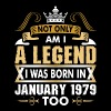 Not Only Am I A Legend I Was Born In January 1979 - Men's Premium T-Shirt