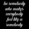 Be Somebody Who Makes Everybody Feel Like Somebody - Men's Premium T-Shirt