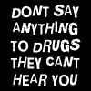DON'T SAY ANYTHING TO DRUGS THEY CAN'T HEAR YOU - Men's Premium T-Shirt
