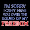 Im Sorry Cant Hear You Over Sound Of My Freedom - Men's Premium T-Shirt