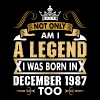 Not Only Am I A Legend I Was Born In December 1987 - Men's Premium T-Shirt