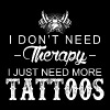 I just need more tattoos - I don't need therapy - Men's Premium T-Shirt