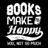 Books make me happy. you, not so much - Men's Premium T-Shirt