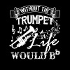 Life Without Trumpet T shirt - Men's Premium T-Shirt