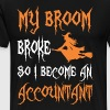 My Broom Broke So I Become An Accountant - Men's Premium T-Shirt