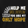 help me stack overflow you're my only hope - Men's Premium T-Shirt