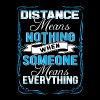 Someone means everything - Distance means nothing - Men's Premium T-Shirt