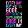 Every Day May Not Be Good - Men's Premium T-Shirt