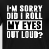 I m Sorry Did I Roll My Eyes Out Loud - Men's Premium T-Shirt