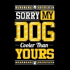 Sorry My Dog Cooler Than Yours - Men's Premium T-Shirt