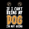 If I Cant Bring My Dog Im Not Going - Men's Premium T-Shirt