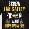 Lab Safety/Superpowers/Science/Scientist/Chemistry - Men's Premium T-Shirt