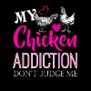 My Chicken Addiction Shirt - Men's Premium T-Shirt