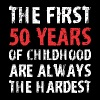 The First 50 Years Of Childhood Are Always Hardest - Men's Premium T-Shirt